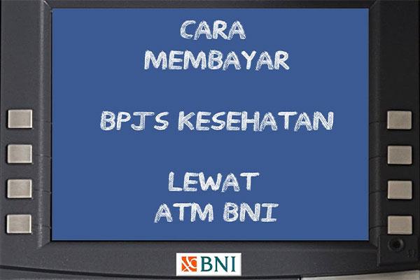 Bayar Iuran BPJS Kesehatan Melalui ATM BNI