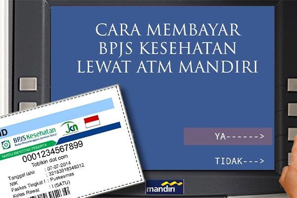 Bayar Iuran BPJS Kesehatan Melalui ATM Mandiri