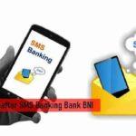 Cara Daftar SMS Banking BNI Terlengkap Beserta Syarat Ketentuan