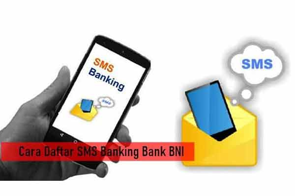 Cara Daftar SMS Banking BNI Termudah Beserta Syarat Ketentuan