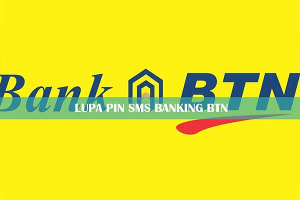 Lupa PIN SMS Banking BTN Beserta Penyebab Cara Mengatasinya