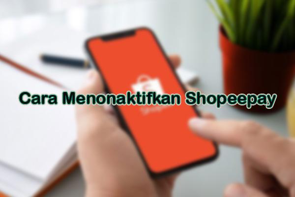Cara Menonaktifkan Shopeepay