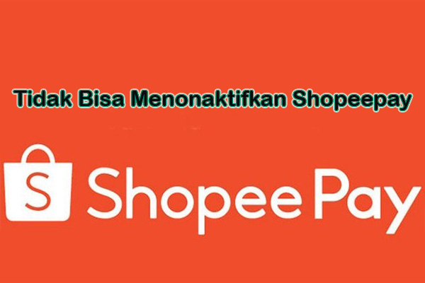 Kenapa Menonaktifkan Shopeepay Tidak Disetujui