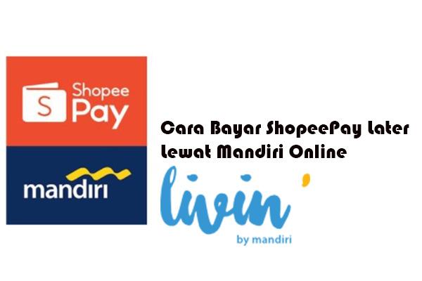 Cara Bayar ShopeePay Later di Mandiri Online