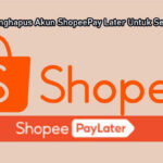 Cara Menghapus Akun ShopeePay Later Untuk Selamanya