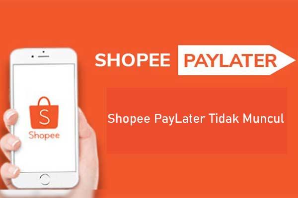 Shopee PayLater Tidak Muncul
