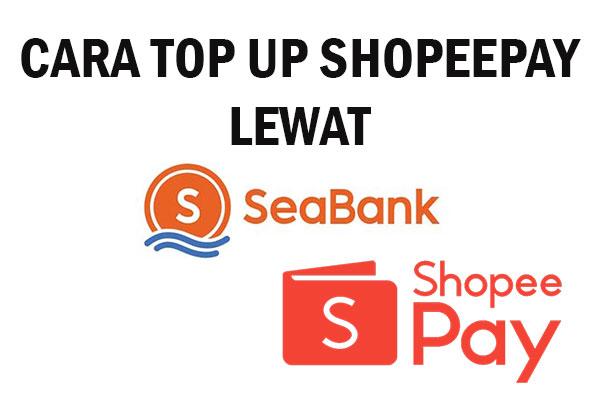 Cara Isi Saldo ShopeePay Lewat SeaBank