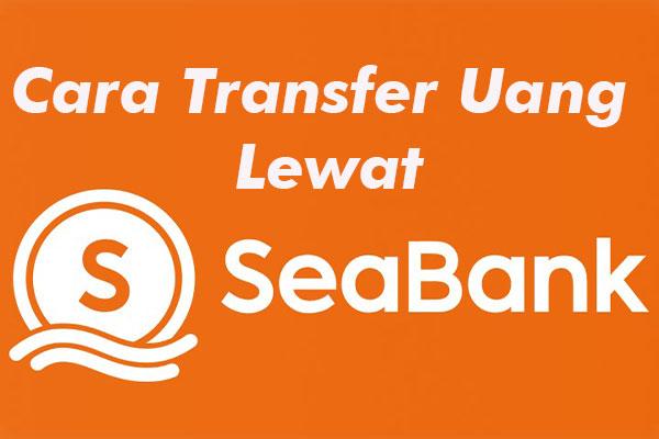 Cara Transfer Uang Lewat SeaBank