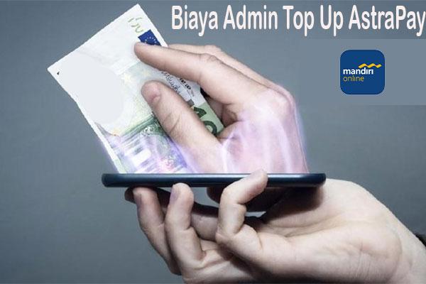 Biaya Admin Top Up AstraPay via Mandiri Online