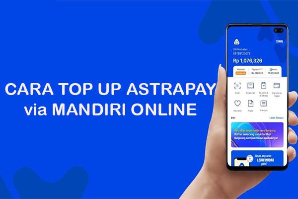 Cara Top Up AstraPay via Mandiri Online