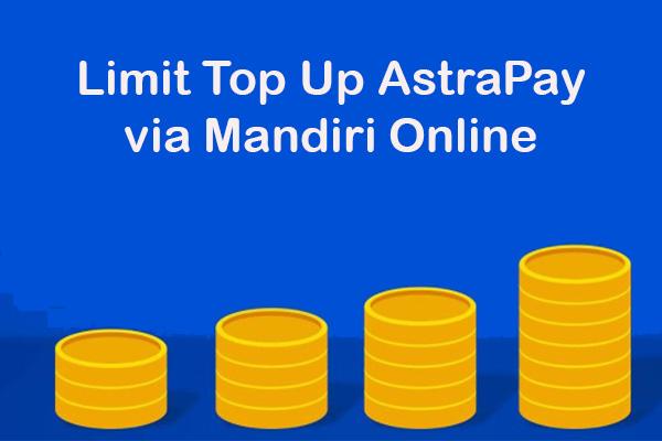 Limit Top Up Saldo AstraPay via Mandiri Online