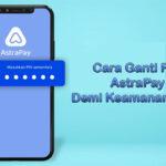Cara Ganti PIN AstraPay Demi Keamanan Akun